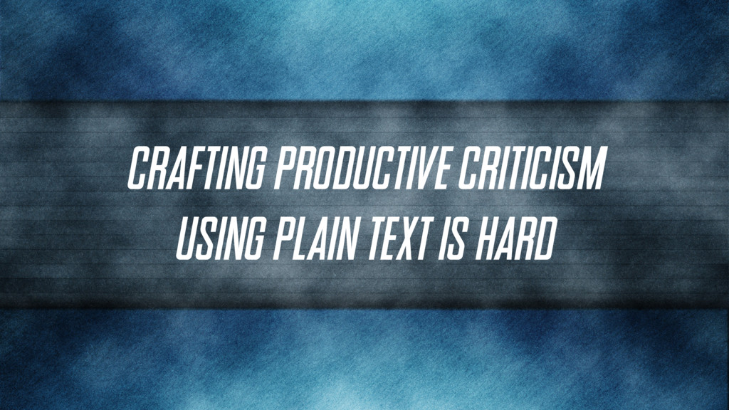 Crafting productive criticism using plain text ...