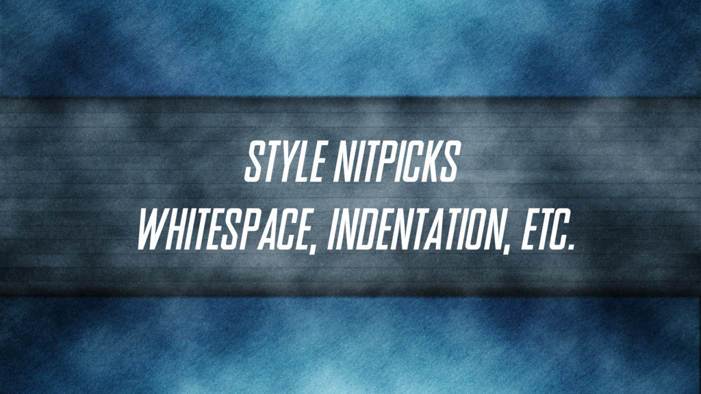 Style Nitpicks (whitespace, indentation, etc.)