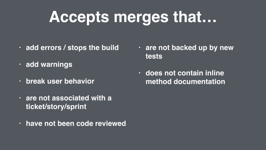 Accepts merges that… • add errors / stops the b...