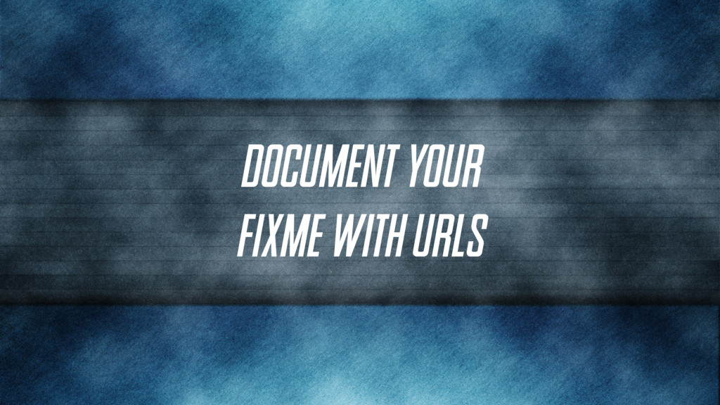 Document your FIXME with URLs