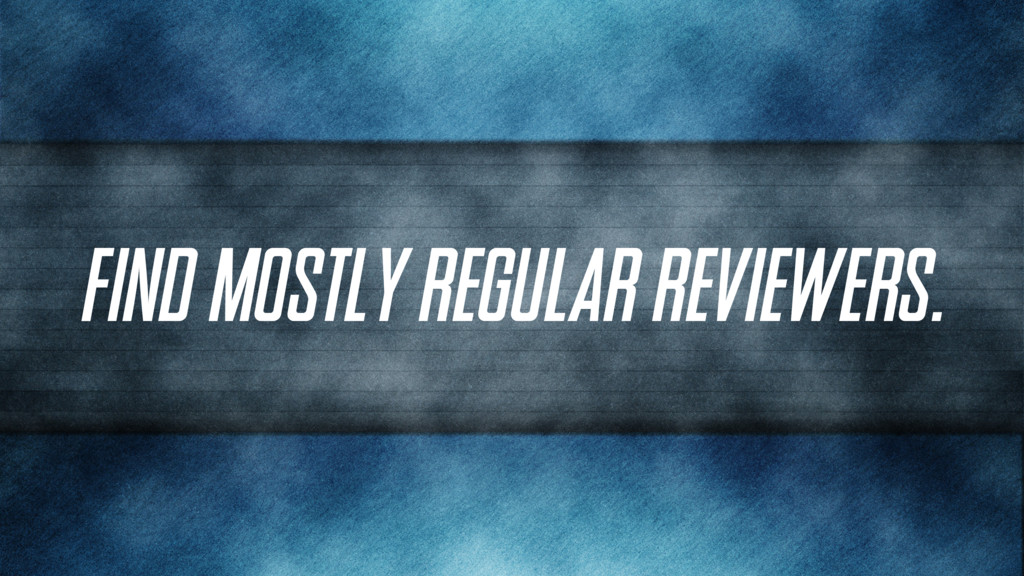 Find mostly regular reviewers.