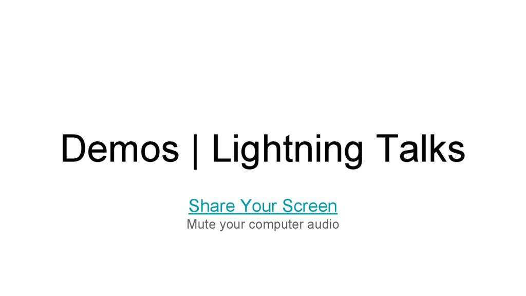 Demos   Lightning Talks Share Your Screen Mute ...