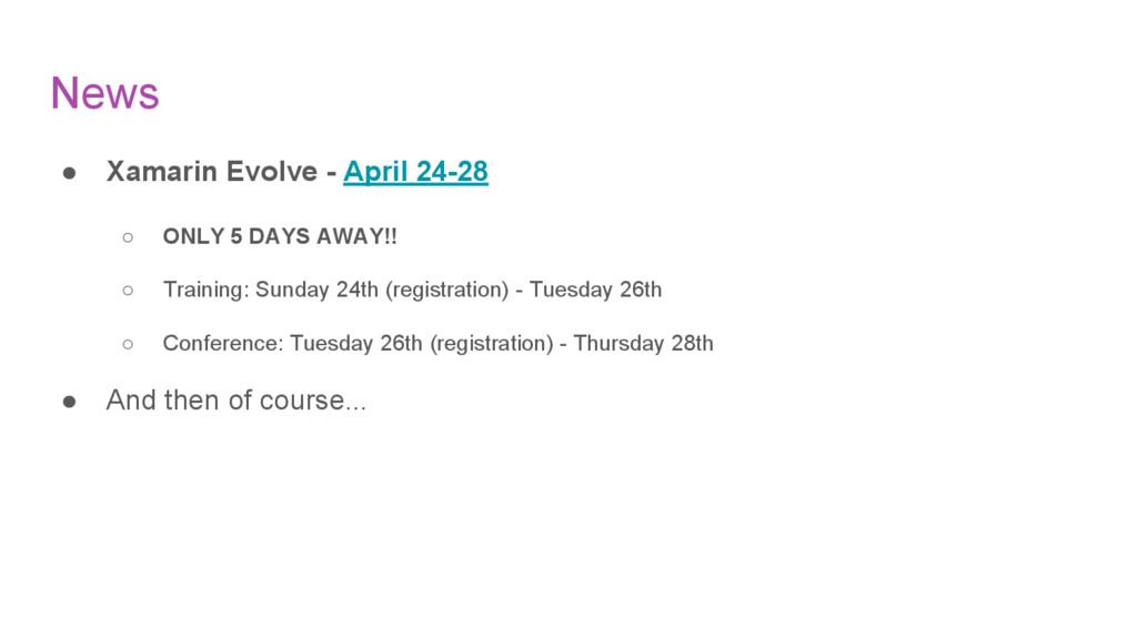 News ● Xamarin Evolve - April 24-28 ○ ONLY 5 DA...