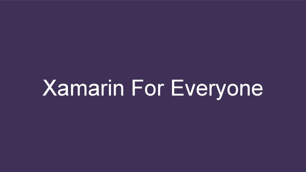 Xamarin For Everyone