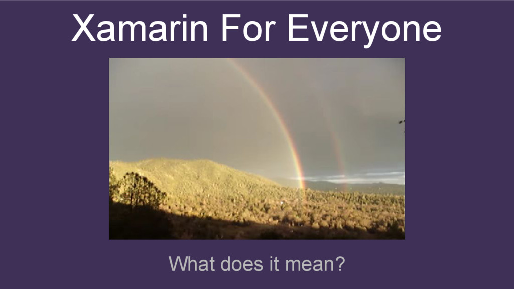 Xamarin For Everyone What does it mean?