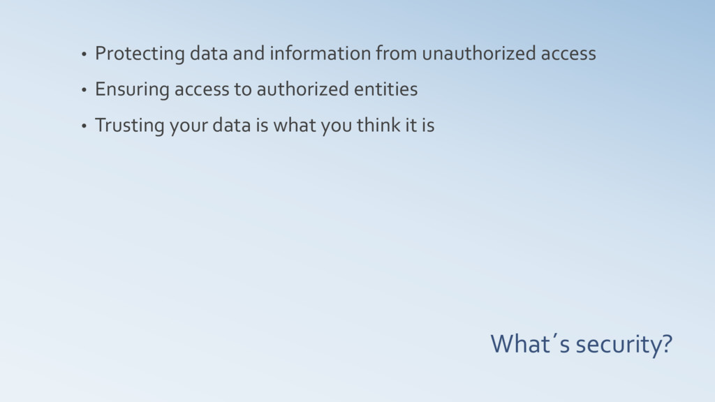What´s security? • Protecting data and informat...