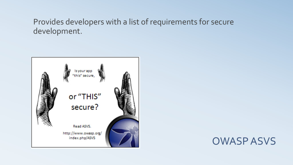 OWASP ASVS Provides developers with a list of r...