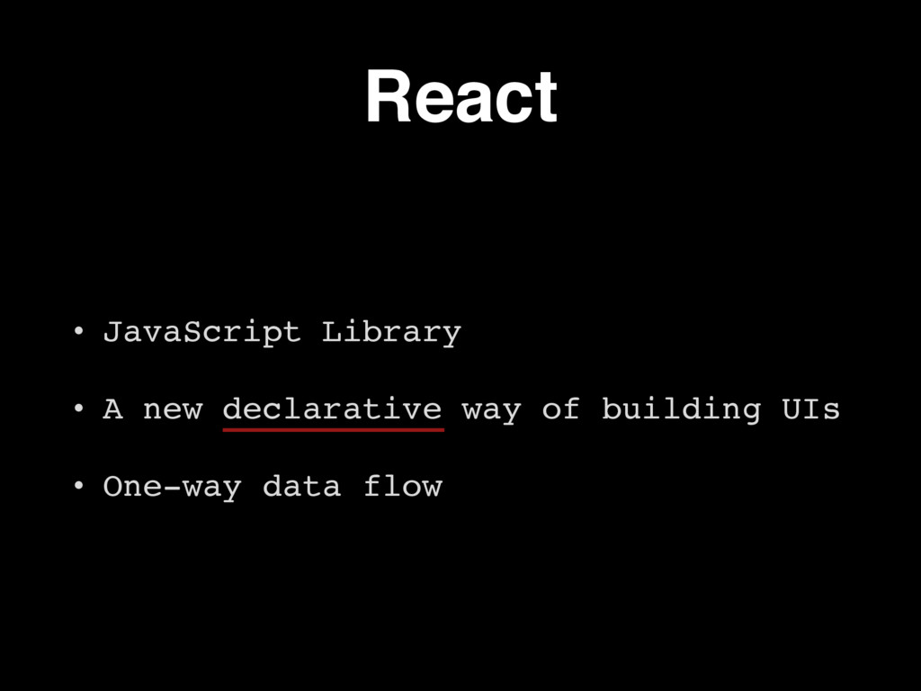 React • JavaScript Library • A new declarative ...