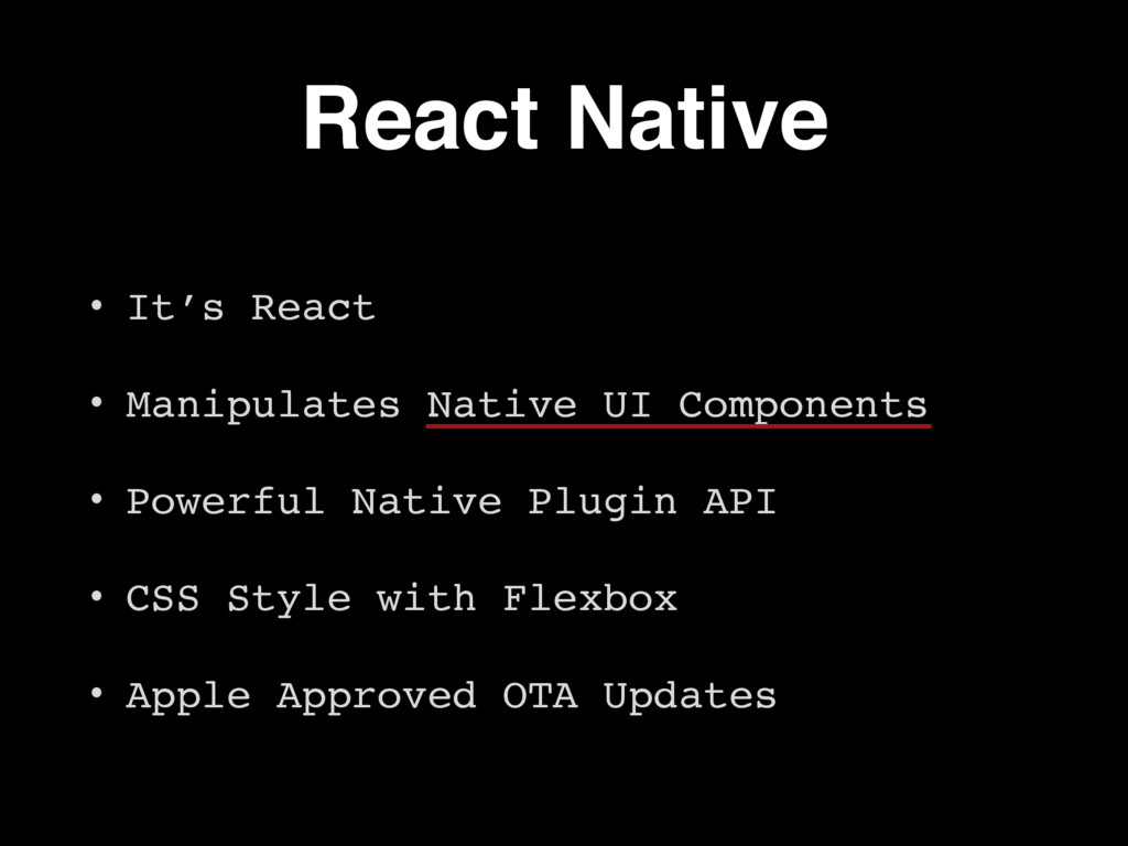 React Native • It's React • Manipulates Native ...