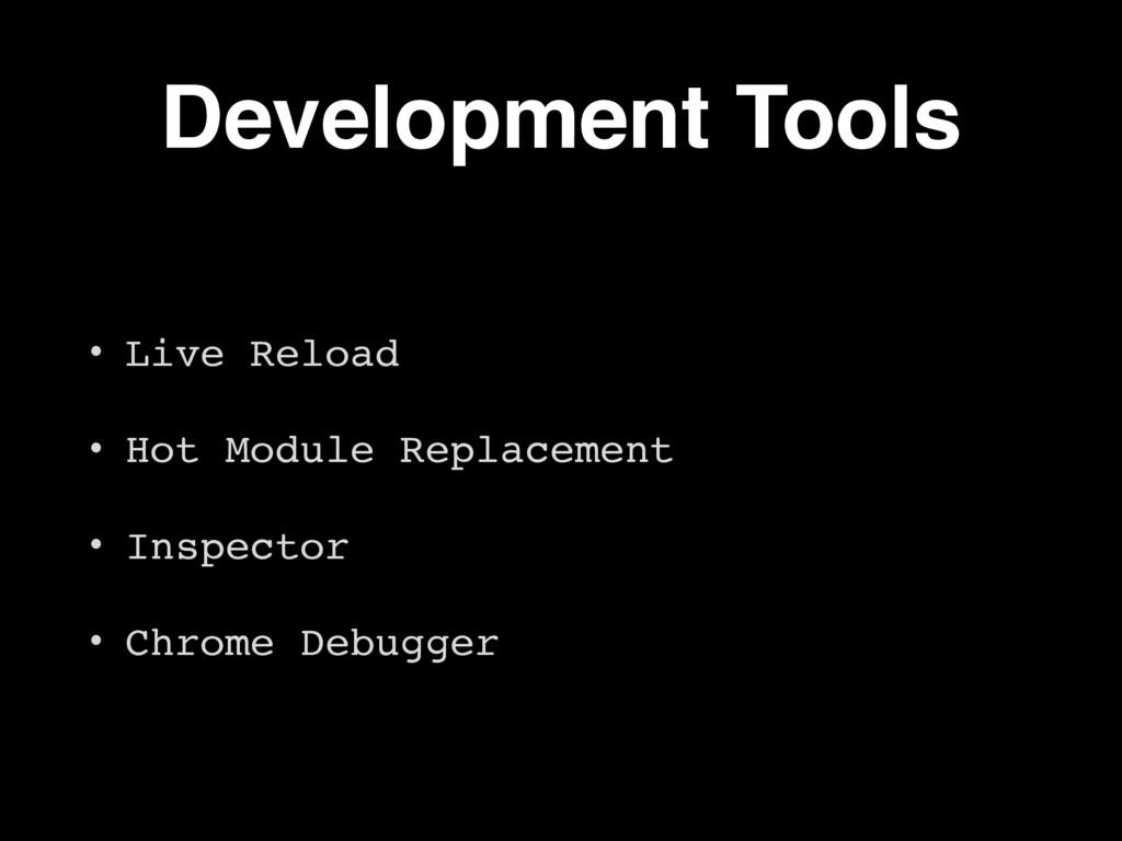 Development Tools • Live Reload • Hot Module Re...