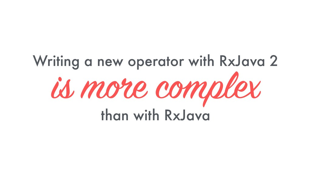 Writing a new operator with RxJava 2 is more co...