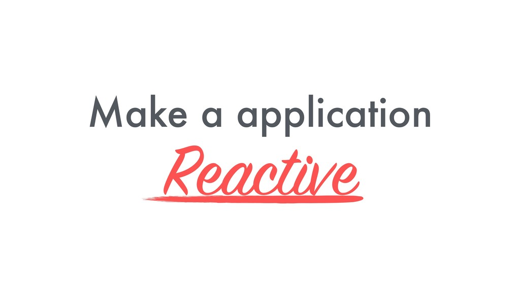 Make a application Reactive