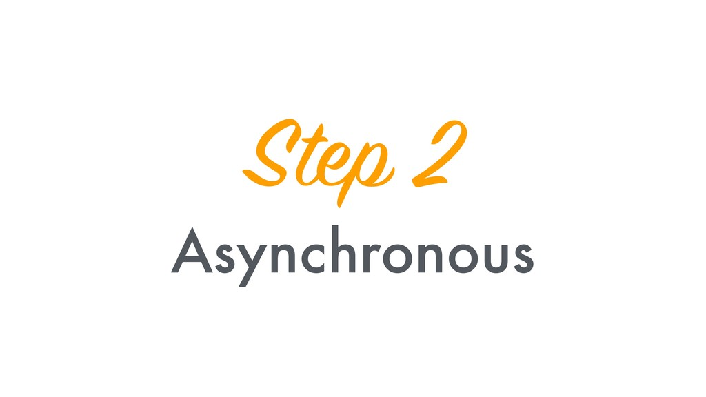 Step 2 Asynchronous