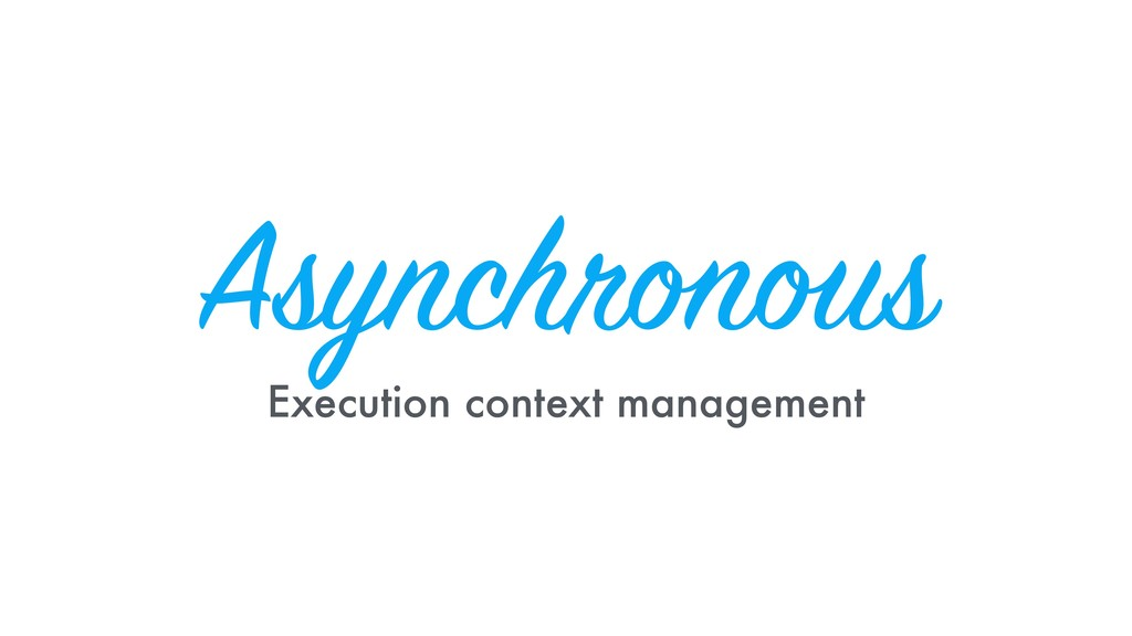 Asynchronous Execution context management