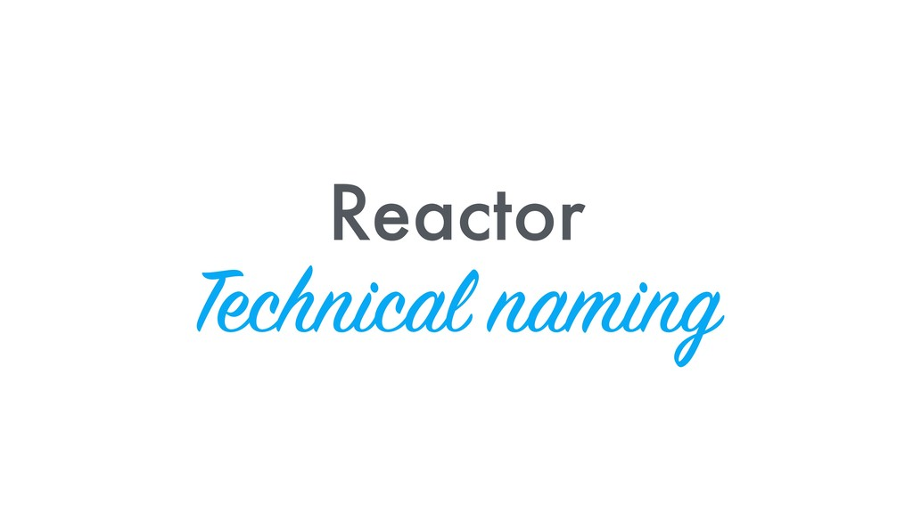 Reactor Technical naming