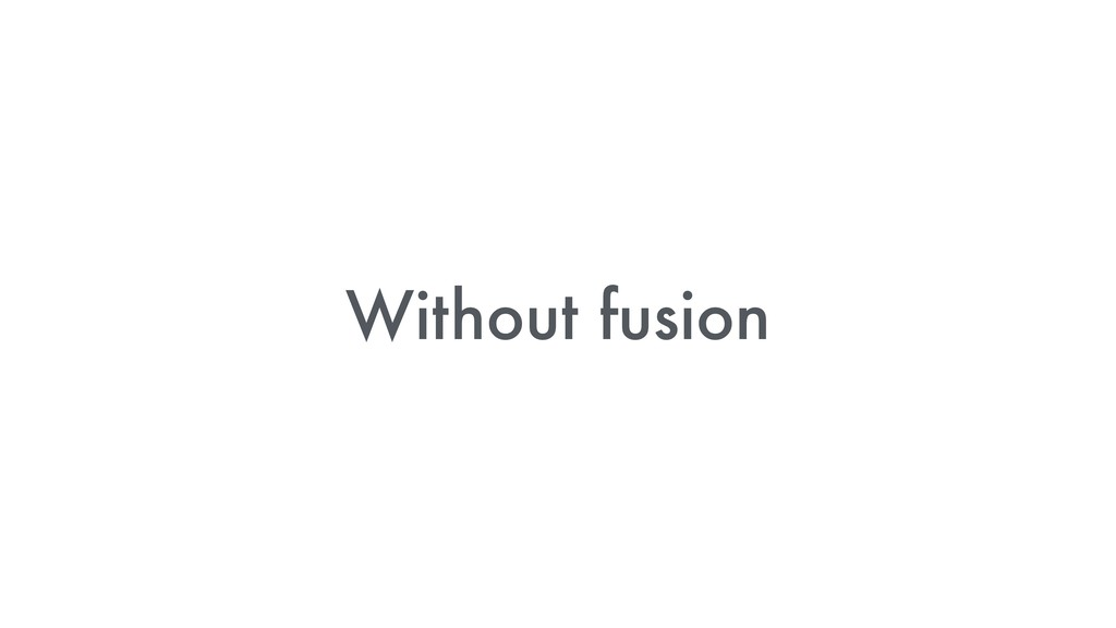 Without fusion