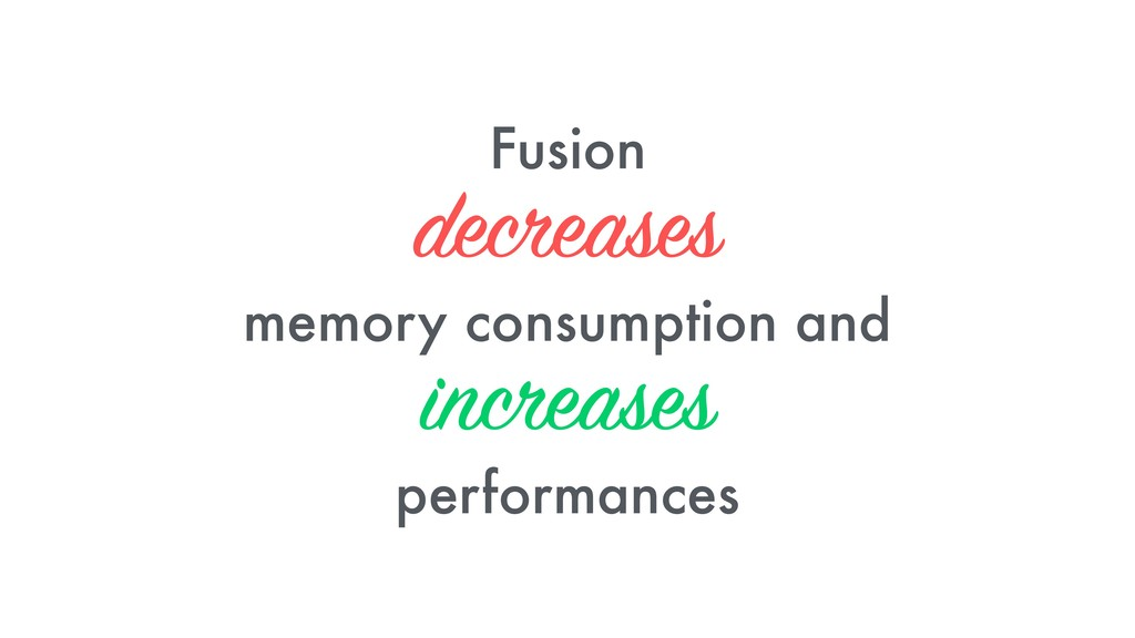 Fusion decreases memory consumption and increas...