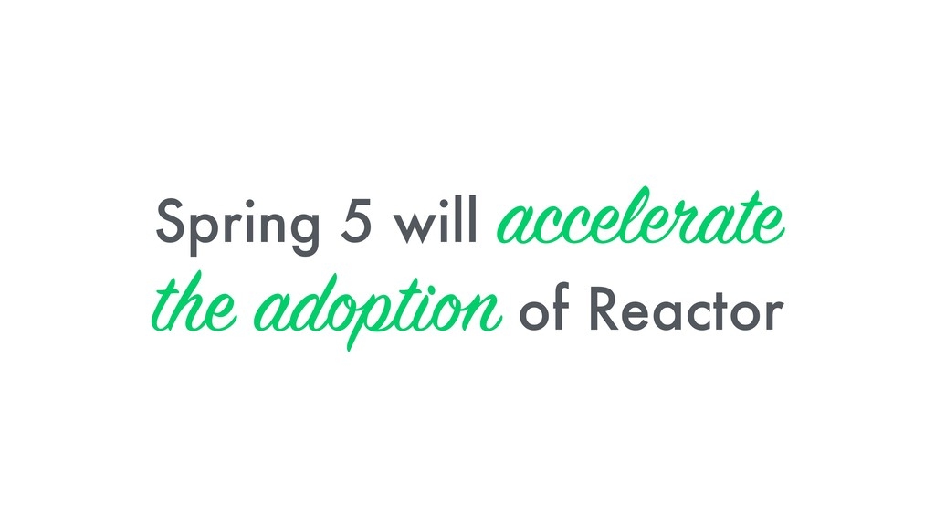 Spring 5 will accelerate the adoption of Reactor