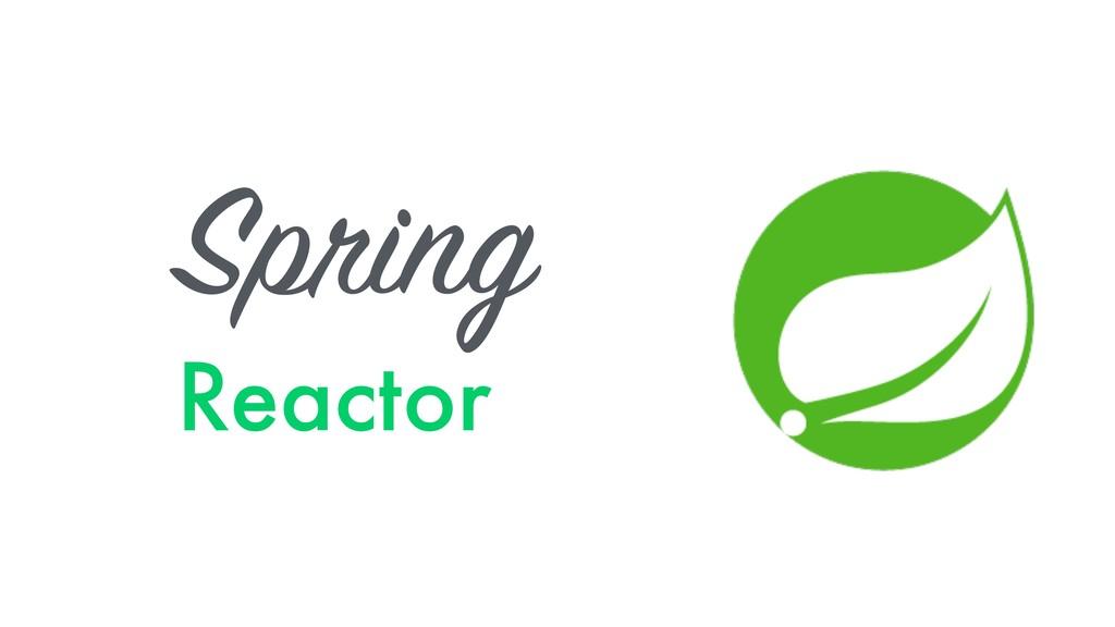 Spring Reactor