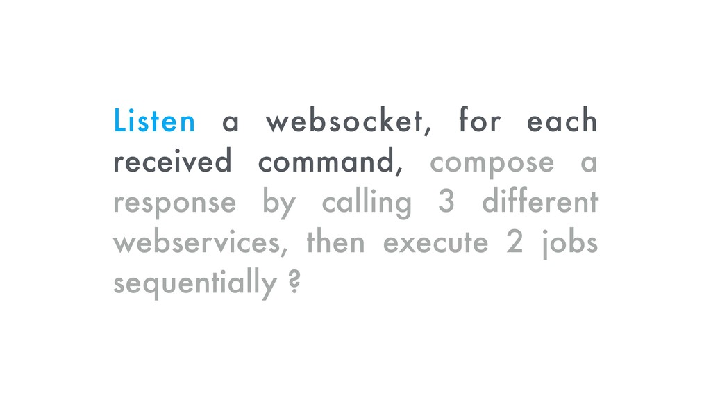 Listen a websocket, for each received command, ...