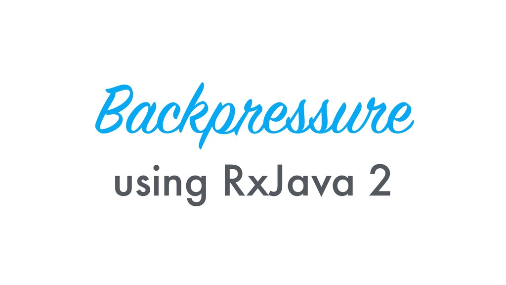 Backpressure using RxJava 2