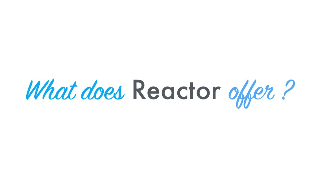 What does Reactor offer ?