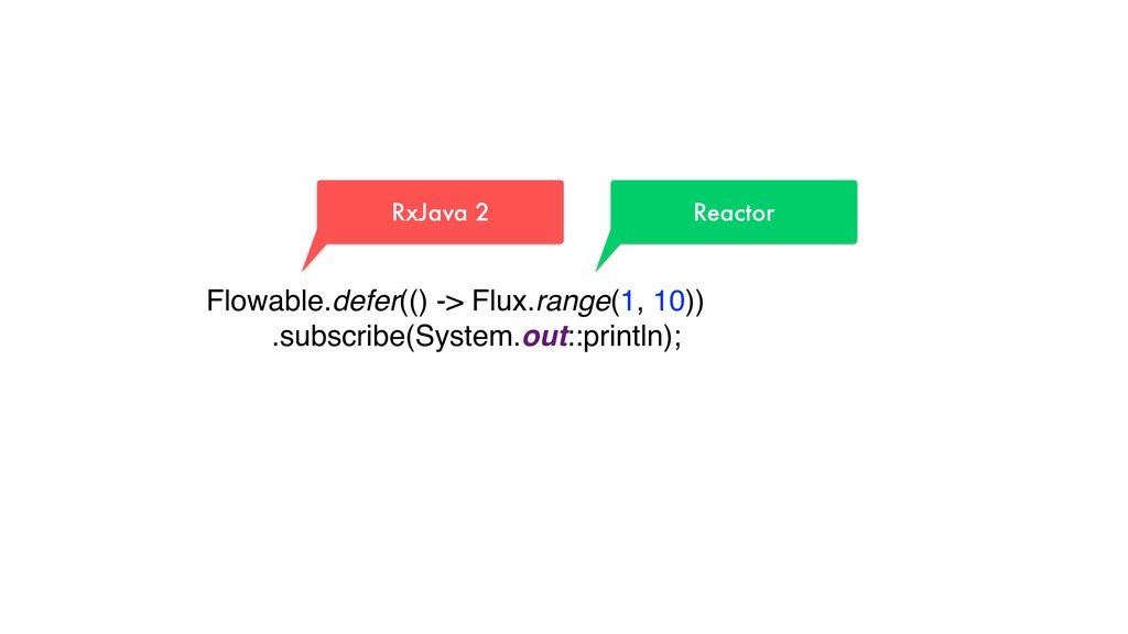 Flowable.defer(() -> Flux.range(1, 10))