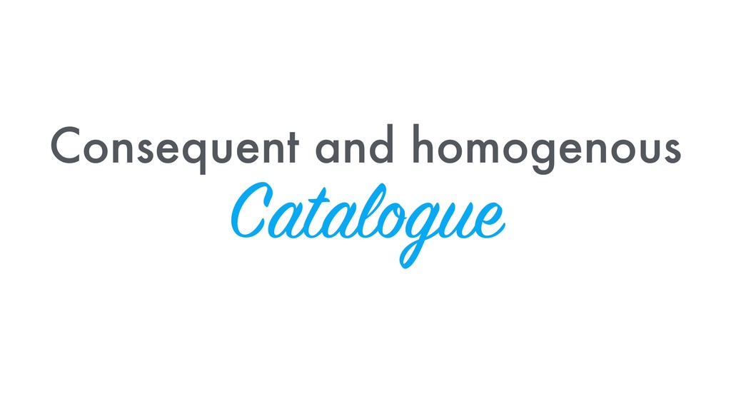 Consequent and homogenous Catalogue