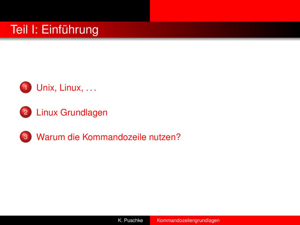 Teil I: Einführung 1 Unix, Linux, . . . 2 Linux...