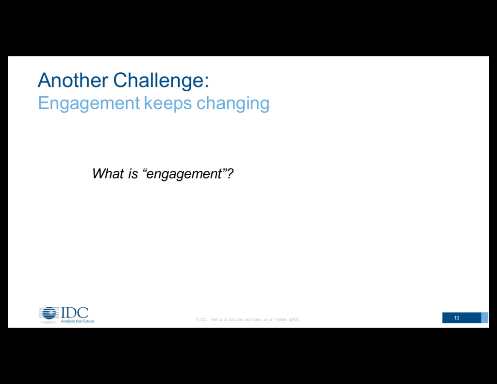 Another Challenge:  Engagement keeps changi...