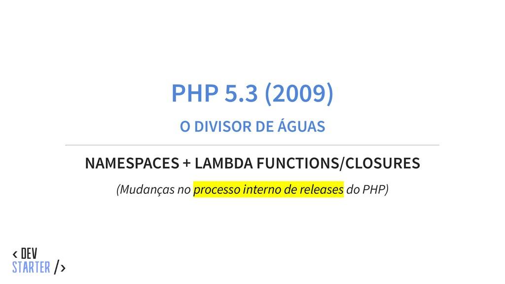 PHP 5.3 (2009) O DIVISOR DE ÁGUAS NAMESPACES + ...