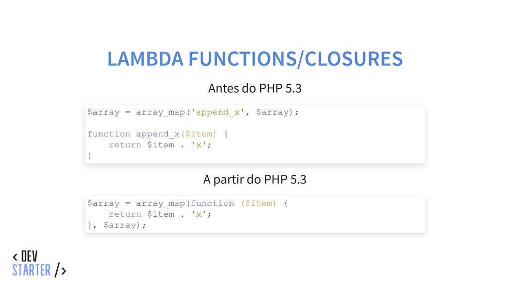 LAMBDA FUNCTIONS/CLOSURES Antes do PHP 5.3 A pa...
