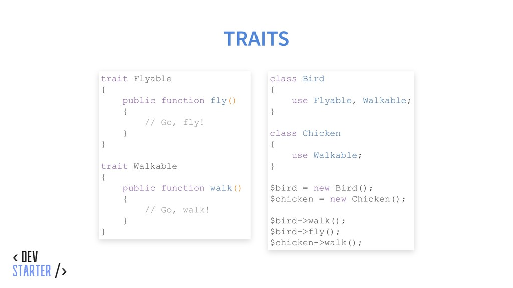 TRAITS trait Flyable { public function fly() { ...