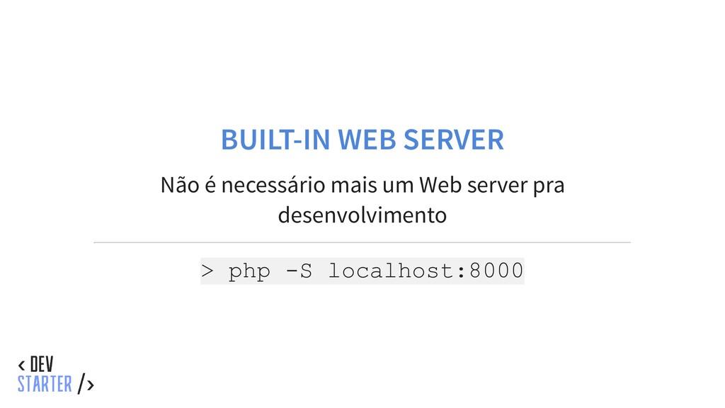 BUILT-IN WEB SERVER Não é necessário mais um We...