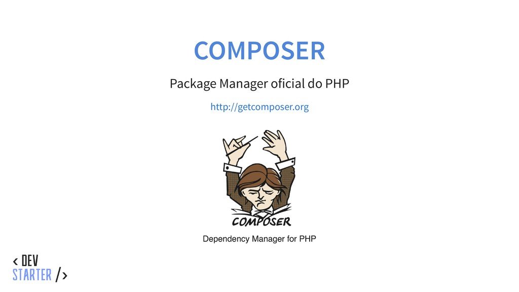 COMPOSER Package Manager oficial do PHP http://...