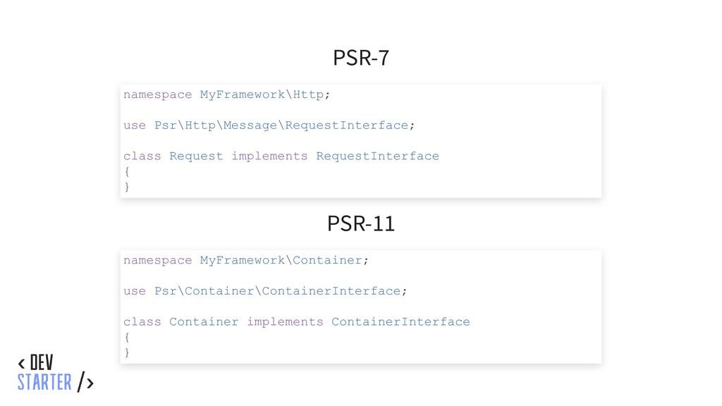 PSR-7 PSR-11 namespace MyFramework\Http; use Ps...