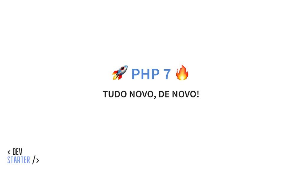 PHP 7 TUDO NOVO, DE NOVO!