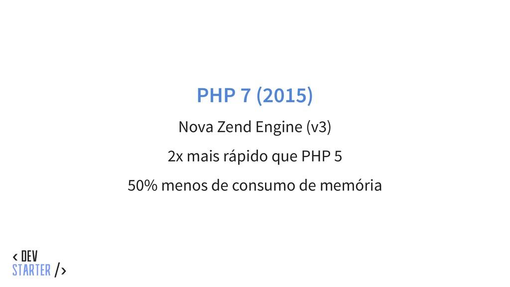 PHP 7 (2015) Nova Zend Engine (v3) 2x mais rápi...