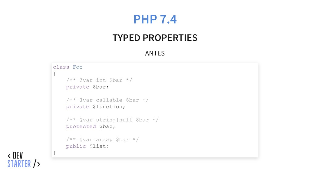 PHP 7.4 TYPED PROPERTIES ANTES class Foo { /** ...