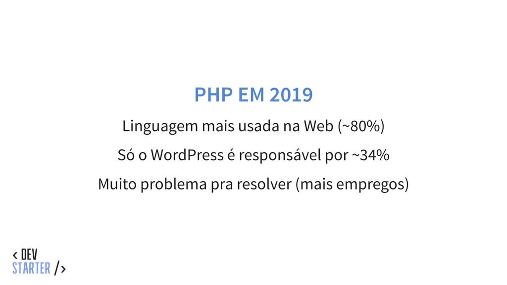 PHP EM 2019 Linguagem mais usada na Web (~80%) ...