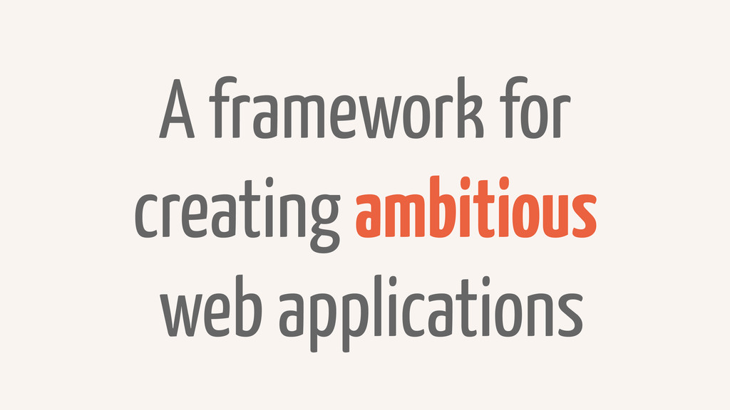 A framework for creating ambitious web applicat...
