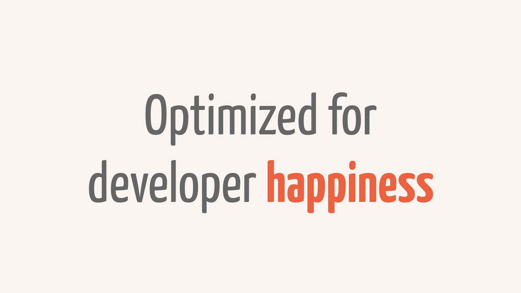 Optimized for developer happiness