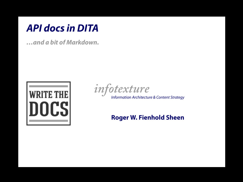 API docs in DITA …and a bit of Markdown. infote...