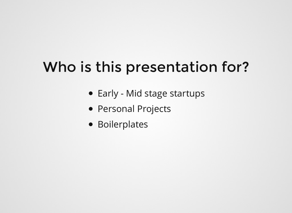 Who is this presentation for? Early - Mid stage...