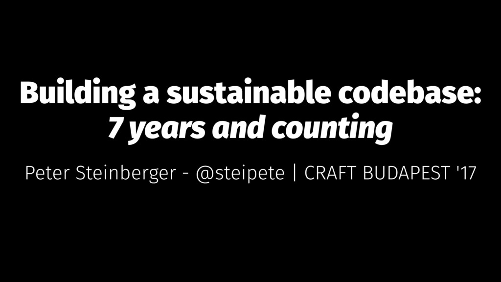 Building a sustainable codebase: 7 years and co...