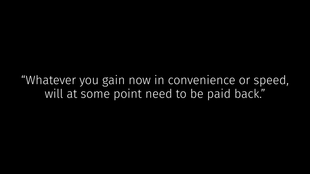 """""""Whatever you gain now in convenience or speed,..."""