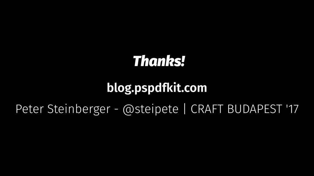 Thanks! blog.pspdfkit.com Peter Steinberger - @...