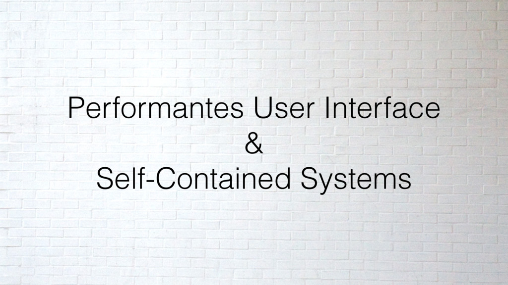 Performantes User Interface & Self-Contained Sy...