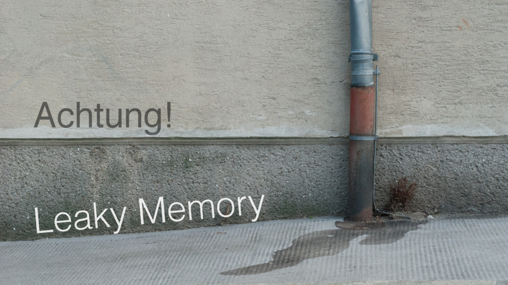 Achtung! Leaky Memory