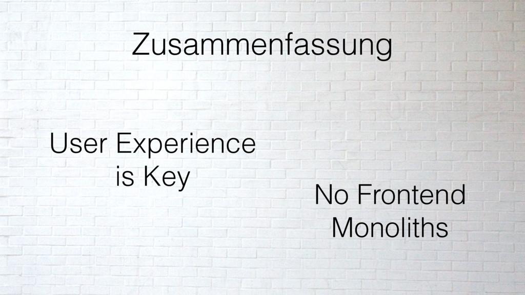 Zusammenfassung No Frontend Monoliths User Expe...